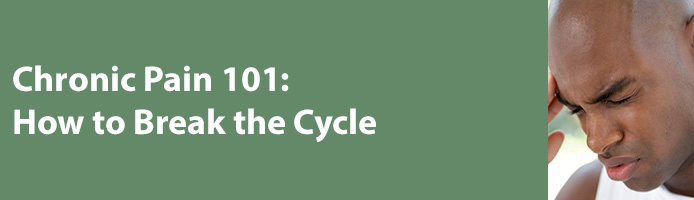 For Veterans/Public - Chronic Pain 101: How to Break the Cycle