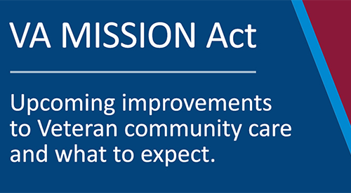 VA MISSION Act - Upcoming improvements to Veteran community care and what to expect.