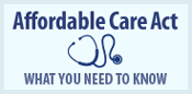 Affordable Health Care Act - What you need to know