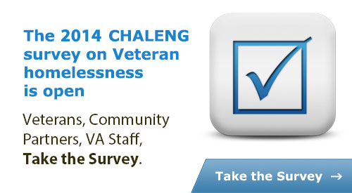 Graphic with the words: 2014 CHALENG survey on Veterans Homelessness is open.  Veterans, Community, Partners, VA Staff, Take survey