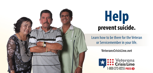 Picture of a man and woman standing behind another man with their hands on his shoulder, all are looking at the camera, text reads - Help prevent suicide. Learn how to be there for the Veteran or Servicemember in your life. Veterans Crisis Line - 1-800-273-8255 Press 1 - VeteransCrisisLine.net