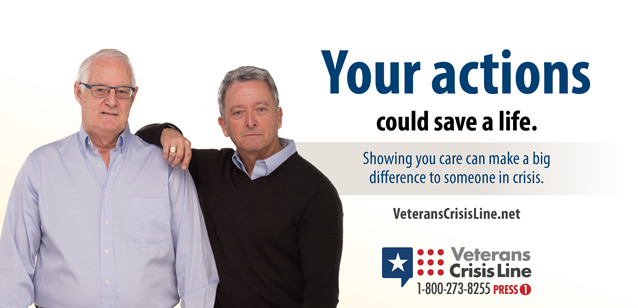 Picture of two older men, one with his arm on the other's shoulder. Both men are looking at the camera. Text reads - Your actions could save a life. Showing you care can make a big difference to someone in crisis. Veterans Crisis Line - 1-800-273-8255 Press 1 - VeteransCrisisLine.net