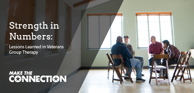Picture of Veterans in a room sitting in chairs talking to each other - text reads - Strength in Numbers: Lessons Learned in Veterans Group Therapy - Make the Connection