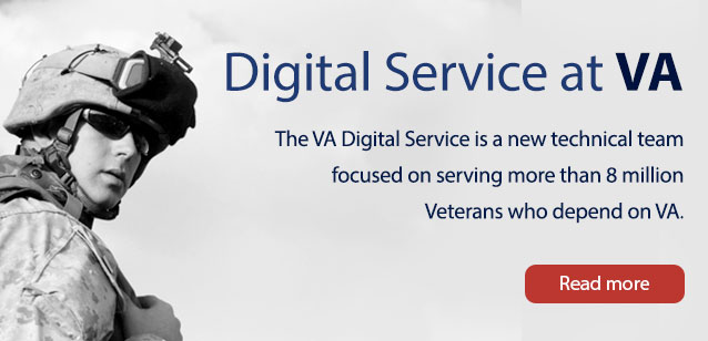 Image of a Marine with the following text styled next to that reads: The VA Digital Service is a new technical team focused on serving more than 8 million Veterans who depend on VA.