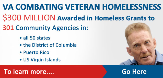 Image of a Homeless veteran with Test announcing the following. VA Combating Veteran Homelessness $300 MILLION Awarded in Homeless Grants to 301 Community agencies in all 50 states, the District of Columbia, Puerto Rico, US Virgin Islands.