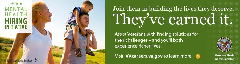 Mental Health Hiring Initiative. Assist Veterans with finding solutions for their challenges and you will both experience richer lives. Visit VA Careers.va.gov to learn more.