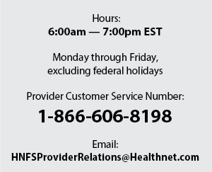Click to email Health Net. Hours: 6:00am — 7:00pm EST. Monday through Friday, excluding federal holidays. Provider Customer Service Number: 1-866-606-8198